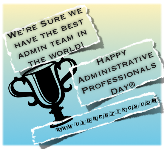 Happy Administrative Professionals' Day® - to best Admin Team in the World
